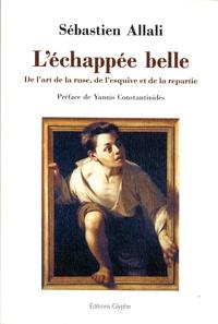 Sébastien Allali - L'échappée belle - De l'art de la ruse, de l'esquive et de la repartie.
