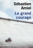 Sébastien Amiel - Le grand courage.