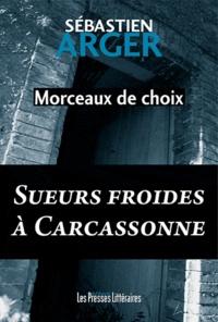 Sébastien Arger - Morceaux de choix - Sueurs froides à Carcassonne.