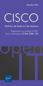 Sébastien Artu - CISCO - Préparation au module ICND1 de la certification CCNA 200-125 - Notions de base sur les réseaux.