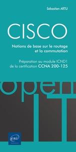 Sébastien Artu - CISCO - Préparation au module ICND1 de la certification CCNA 200-125 - Notions de base sur le routage et la commutation.