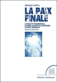 Sébastien Auffroy - La Paix Finale - La Réalité Fondamentale d'après les Récits d'Expérience de Mort Imminente.