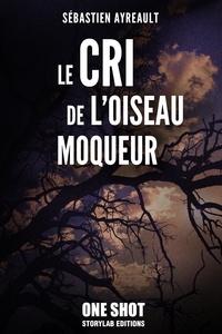 Sébastien Ayreault - Le cri de l'oiseau moqueur.