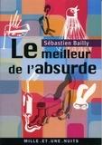 Sébastien Bailly - Le Meilleur de l'absurde.