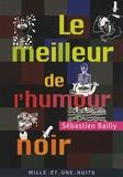 Sébastien Bailly - Le meilleur de l'humour noir.