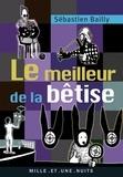 Sébastien Bailly - Le Meilleur de la bêtise.