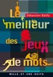 Sébastien Bailly - Le Meilleur des jeux de mots.