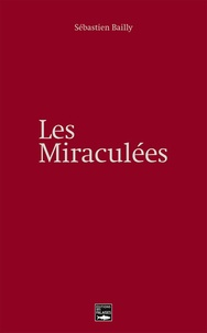 Sébastien Bailly - Les Miraculées.