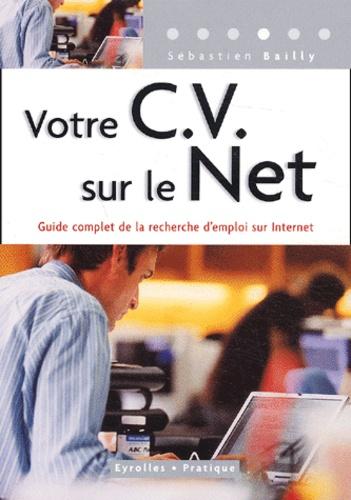 Sébastien Bailly - Votre CV sur le Net - Guide complet de la recherche d'emploi sur Internet.