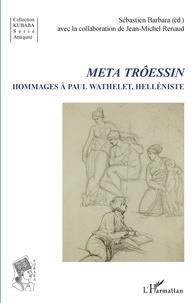 Sébastien Barbara et Jean-Michel Renaud - Meta Trôessin - Hommages à Paul Wathelet, helléniste.