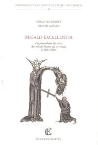 Sébastien Barret et Benoît Grévin - Regalis Excellentia - Les préambules des actes des rois de France au XIVe siècle (1300-1380).