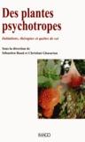 Sébastien Baud et Christian Ghasarian - Des plantes psychotropes - Initiations, thérapies et quêtes de soi.