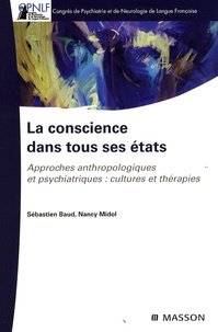 Sébastien Baud et Nancy Midol - La conscience dans tous ses états - Approches anthropologiques et psychiatriques : cultures et thérapies.