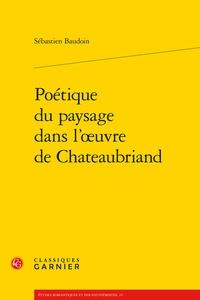 Sébastien Baudoin - Poétique du paysage dans l''oeuvre de Chateaubriand.