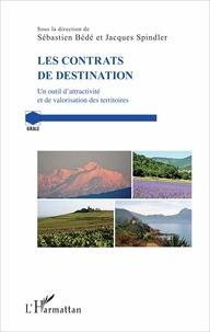 Sébastien Bédé et Jacques Spindler - Les contrats de destination - Un outil d'attractivité et de valorisation des territoires.