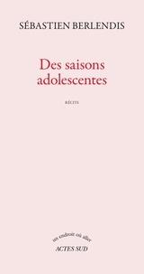 Ebook téléchargements gratuits epub Des saisons adolescentes par Sébastien Berlendis 9782330133429  in French