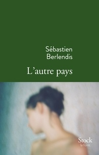 Sébastien Berlendis - L'autre pays.
