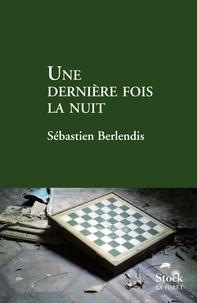 Sébastien Berlendis - Une dernière fois la nuit.