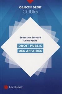 Sébastien Bernard et Denis Jouve - Droit public des affaires.