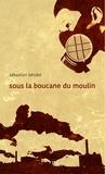 Sébastien Bérubé - Sous la boucane du moulin.