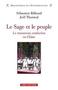 Sébastien Billioud et Joël Thoraval - Le Sage et le peuple - Le renouveau confucéen en Chine.