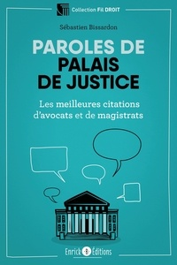 Paroles de palais de justice- Les meilleures citations d'avocats et de magistrats - Sébastien Bissardon |