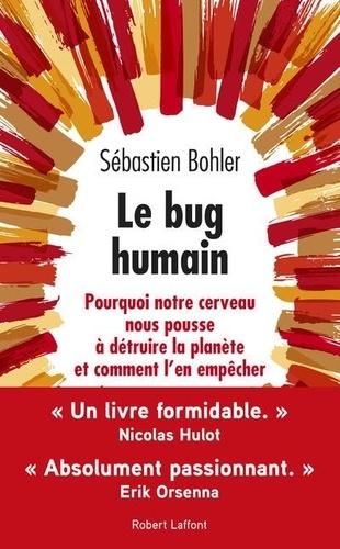 Le bug humain. Pourquoi notre cerveau nous pousse à détruire la planète et comment l'en empêcher