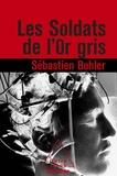 Sébastien Bohler - Les Soldats de l'Or gris.