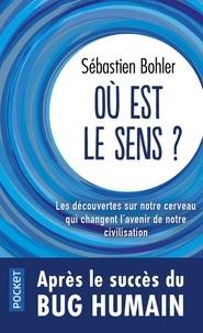 Sébastien Bohler - Où est le sens ? - Les découvertes sur notre cerveau qui changent l'avenir de notre civilisation.