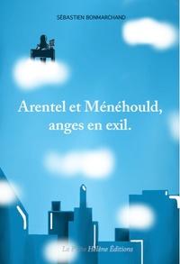 Sébastien Bonmarchand - Arentel et Ménéhould, anges en exil.