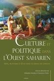 Sébastien Boulay et Francisco Freire - Culture et politique dans l'Ouest saharien - Arts, activisme et Etat dans un espace de conflits.