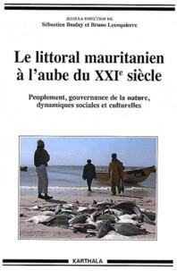 Sébastien Boulay et Bruno Lecoquierre - Le littoral mauritanien à l'aube du XXIe siècle - Peuplement, gouvernance de la nature, dynamiques sociales et culturelles.