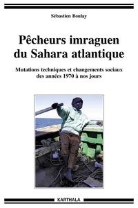 Sébastien Boulay - Pécheurs imraguen du Sahara atlantique - Mutations techniques et changements sociaux des années 1970 à nos jours.