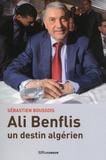 Sébastien Boussois - Ali Benflis, un destin algérien.