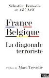 Sébastien Boussois et Asif Arif - France Belgique, la diagonale terroriste.