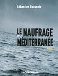 Sébastien Boussois - Le naufrage de la méditerranée.