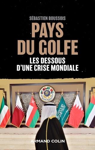 Sébastien Boussois - Pays du Golfe - Les dessous d'une crise mondiale.