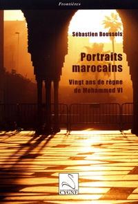 Sébastien Boussois - Portraits marocains - Vingt ans de règne de Mohammed VI.