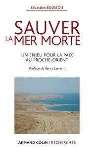 Sébastien Boussois - Sauver la mer Morte - Un enjeu pour la paix au Proche-Orient.
