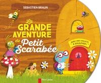Sébastien Braun - La grande aventure de Petit Scarabée.