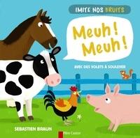 Sébastien Braun - Meuh ! Meuh ! Imite nos bruits - Avec des volets à soulever.
