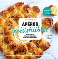 Sébastien Bredillet - Apéros irrésistiiiibles ! - 60 recettes ultra-gourmandes pour épater vos amis.
