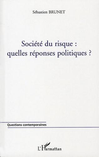 Sébastien Brunet - Société du risque - Quelles réponses politiques?.