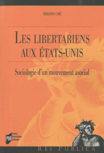 Sébastien Caré - Les libertariens aux Etats-Unis - Sociologie d'un mouvement asocial.
