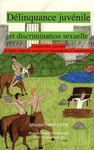 Sébastien Carpentier - Délinquance juvénile et discrimination sexuelle - Comprendre, prévenir et lutter contre le sexisme et l'homophobie à l'adolescence.