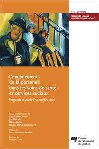 Sébastien Carrier et Paul Morin - L'engagement de la personne dans les soins de santé et services sociaux - Regards croisés France-Québec.
