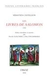 Sébastien Castellion - Les Livres de Salomon - (Proverbes, Ecclésiaste, Cantique des cantiques).