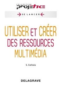 Sébastien Cathala - Utiliser et créer des ressources multimédia.