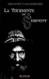 Sébastien Cazaudehore - La tourmente du Serpent.