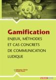 Sébastien Célerin et Franck Plasse - Gamification : Enjeux, méthodes et cas concrets de communication ludique.